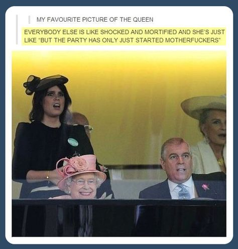 Favorite picture of the Queen… (This is glorious. Really.)