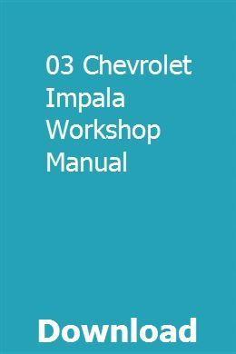 03 Chevrolet Impala Workshop Manual Download Pdf Chevrolet Impala Ford Focus St Impala