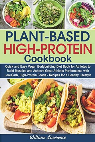 Plant Based High Protein Cookbook Quick And Easy Vegan Bodybuilding Diet Book For Athletes To B In 2020 Vegan Bodybuilding Diet High Protein Recipes Diet Recipes Easy