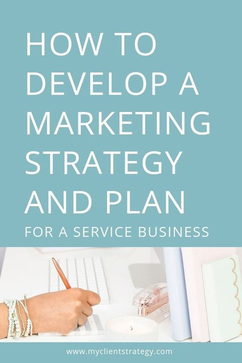 How to develop a marketing strategy and plan for a service business