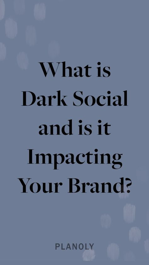 What is Dark Social and is it Impacting Your Brand