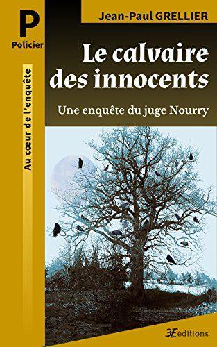 Telecharger Le Calvaire Des Innocents Une Enquete Du Juge Nourry Les Enquetes Du Juge Nourry T 1