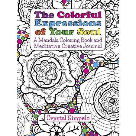The Colorful Expressions Of Your Soul Paperback Walmart Com Mandala Coloring Books Coloring Books Mandala Coloring