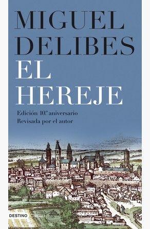 El Hereje Por Miguel Delibes Miguel Delibes Hereje Libros
