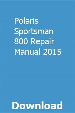 Polaris Sportsman 800 Repair Manual 2015 Repair Manuals Repair Manual Car