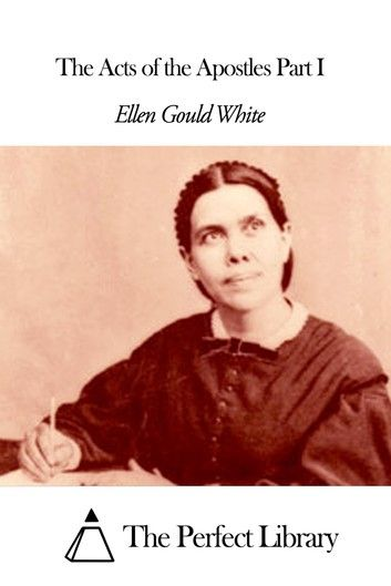 The Acts Of The Apostles Part I Ebook By Ellen G White In 2020