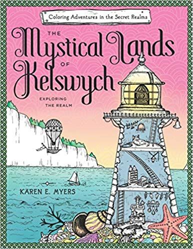 The Mystical Lands Of Kelswych Coloring Adventures In The Secret Realms Exploring The Realm Karen E Myers 9781096956488 A Mystic Adventure Coloring Books