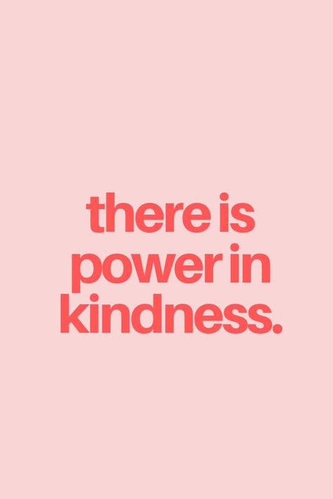 There is power in kindness.