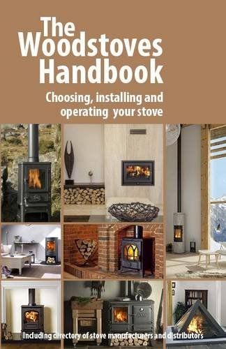 The Woodstoves Handbook Choosing Installing And Operating Your