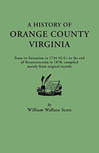 Pdf A History Of Orange County Virginia From Its Formation In 1734 To The End Of Reconstruction In 1870 Compiled Mainly From Ori Books To Read Ebooks Ebook