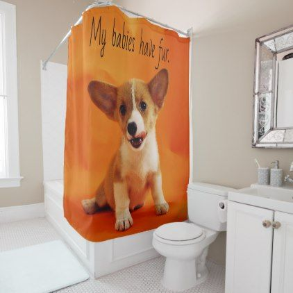 My Babies Have Fur Dog Cute Puppies Puppy Shower Curtain