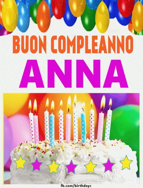 Buon Compleanno Anna Immagine Gif Biglietti D Auguri Di Compleanno Auguri Di Compleanno Buon Compleanno Auguri Di Buon Compleanno