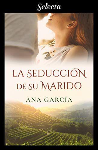 Descargar Gratis La Seduccion De Su Marido De Ana Garcia En Pdf Y Epub Libros De Romance Libros Romanticos Recomendados Libros