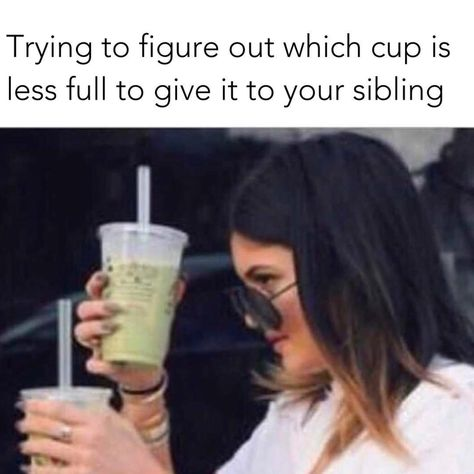 Kylie Jenner trying to figure out which cup is less full to give it to your sibling. - Funny Sibling Memes Its National Sibling Day! We have rounded up the best sibling memes for sharing. Brother memes, sister memes - both nice and not so nice! 9gag Funny, Crazy Funny Memes, Really Funny Memes, Stupid Memes, Funny Relatable Memes, Haha Funny, Funny Stuff, Hilarious Memes, Happy Memes