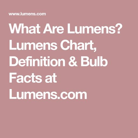 What Are Lumens? Lumens Chart, Definition & Bulb Facts at