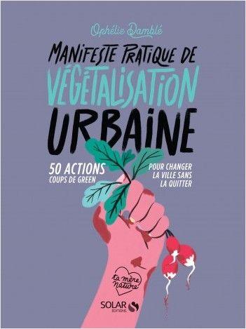 Manifeste Pratique De Vegetalisation Urbaine Lisez En 2020 Vegetalisation Ophelie Guerilla