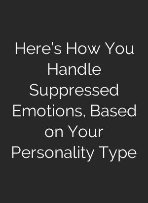 Here's How You Handle Suppressed Emotions, Based on Your