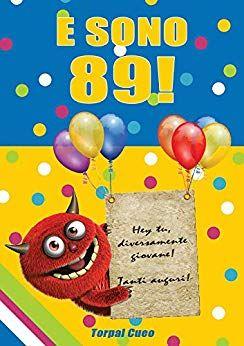 Auguri Buon Compleanno 49 Anni.Scaricare E Sono 89 Un Libro Come Biglietto Di Auguri Per