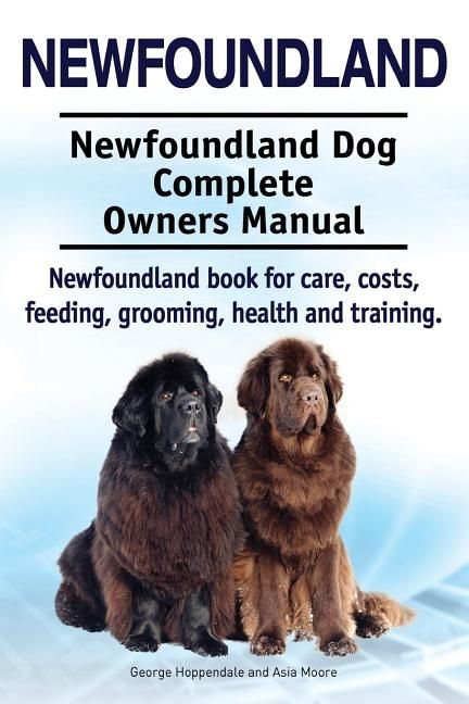 Newfoundland Newfoundland Dog Complete Owners Manual Newfoundland Book For Care Costs Feeding Grooming Health And Training Walmart Com In 2021 Newfoundland Dog Newfoundland Dog Psychology