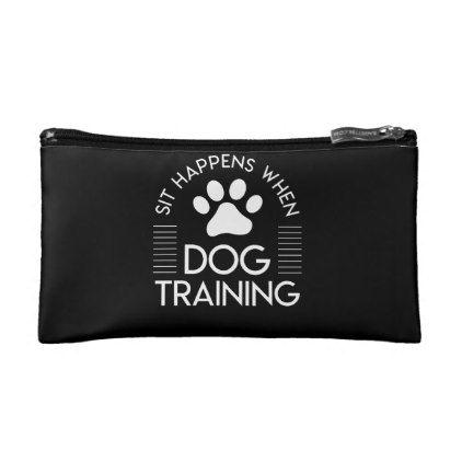 Sit Happens Dog Training Dog Trainer Shirt Cosmetic Bag Zazzle