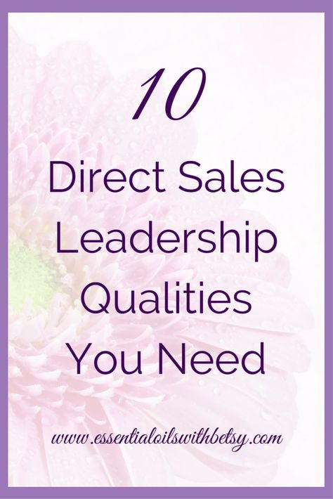 10 Leadership Qualities Needed In Direct Sales Leadership qualities are a must have to succeed in direct sales. Have you ever asked yourself How can I be a good direct sales leader? As I've stepped into the role of a doTERRA mentor, I've often asked the