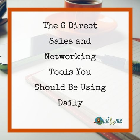 The 6 Direct Sales and Networking Tools You Should be Using Daily