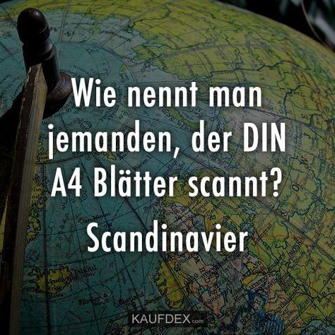 Wie nenn man jemanden, der DIN A4 Blätter scannt? Scandinavier. Siehe dir jetzt weitere lustige Sprüche mit Bildern an. Jetzt ansehen.