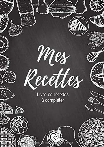 Mes Recettes Livre De Recettes A Completer Carnet Pour 100 Recettes Format A4 220 Pages Cahier De Recette Livre De Recette Cahier De Recette Vierge