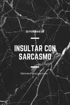 33 Insultos Inteligentes Para Dejar Callado A Alguien Con Sarcasmo.
