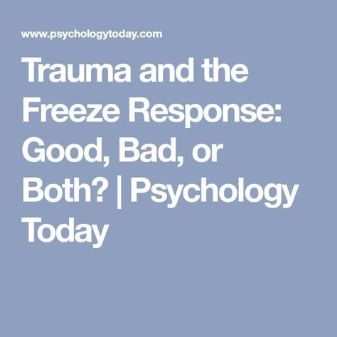 Trauma and the Freeze Response: Good, Bad, or Both