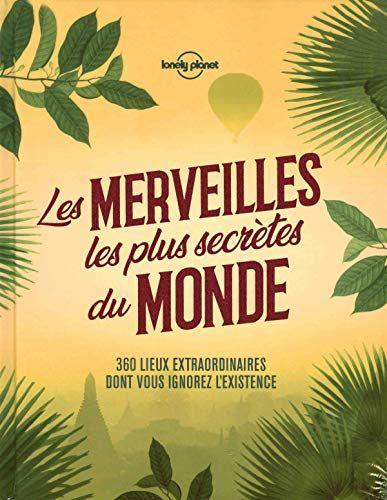Les Merveilles Les Plus Secretes Du Monde 1ed De Lonely Https Www Amazon Fr Dp 281617641x Ref Cm Sw R Pi Dp U Telechargement Pdf Gratuit Livre Numerique