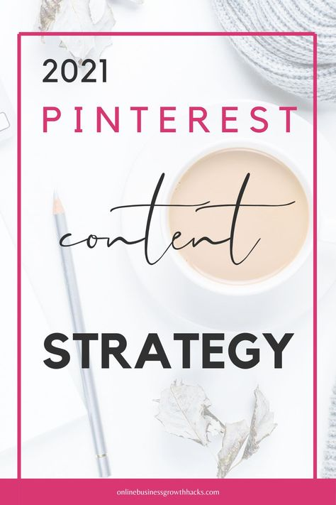 Pinterest Content Strategy 2021 - how to stay relevant on Pinterest in 2021