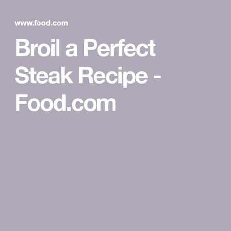 Broil a Perfect Steak Recipe - Food.com