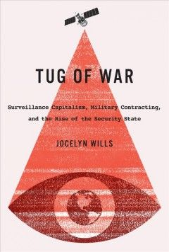 Tug Of War Surveillance Capitalism Military Contracting And The Rise Of The Security State Tug Of War Surveillance Capitalism