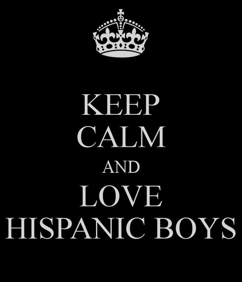 KEEP CALM AND LOVE HISPANIC BOYS <3
