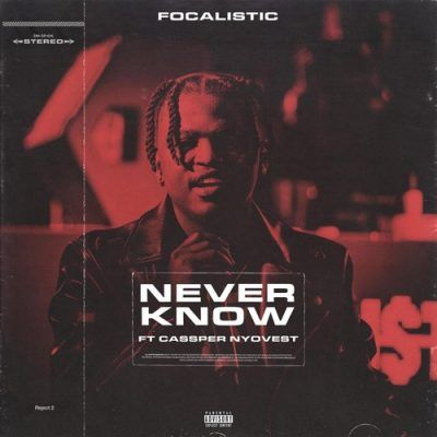 Focalistic Never Know Feat Cassper Nyovest Music Videos Music Download African Music