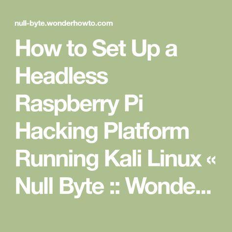 How to Set Up a Headless Raspberry Pi Hacking Platform