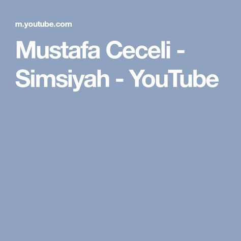 Mustafa Ceceli Simsiyah Youtube