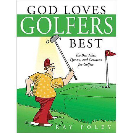 God Loves Golfers Best Walmart Com In 2020 Good Jokes Birthday Quotes Funny Jokes
