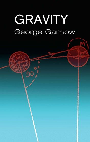 Gravity Ebook By George Gamow Rakuten Kobo Math Books Gravity Book Science Infographics
