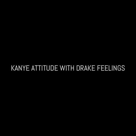 Kanye attitude with Drake feelings - Instagram @CarlyWilford
