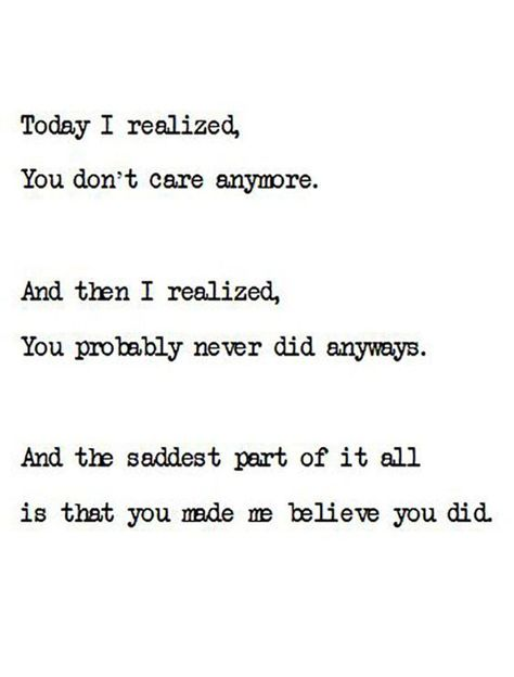 "Fool me once shame on you. | ""Today I realized, you don't care anymore. And then I realized, you probably never did anyways. And the saddest part of it all is that you made me believe you did."" #LifeQuotes"