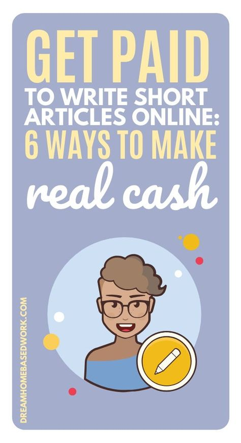 Get Paid to Write Short Articles Online: 6 Ways To Make Real Cash | Dream Home Based Work
