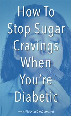 Craving Sugar and Diabetic? Here's how to really stop craving sugar when you have type 2 diabetes.