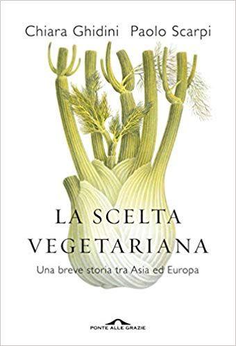 Download Libro La Scelta Vegetariana Una Breve Storia Tra Asia Ed Europa Pdf Gratis Italiano Libri Storia Books