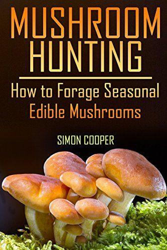 Mushroom Hunting How To Forage Seasonal Edible Mushrooms Https Www Amazon Com Dp 1977608183 Ref Cm Sw Edible Mushrooms Mushroom Hunting Stuffed Mushrooms