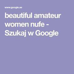 Beautiful Amateur Women Nufe Szukaj W Google Yeni Pinterest