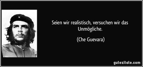Seien wir realistisch, versuchen wir das Unmögliche. (Che Guevara) #cheguevara Seien wir realistisch, versuchen wir das Unmögliche. (Che Guevara)