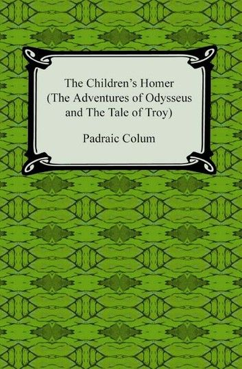 The Children S Homer The Adventures Of Odysseus And The Tale Of Troy Ebook By Padraic Colum Rakuten Kobo In 2021 Homeschool Writing Middle School Reading Homeschool Language Arts