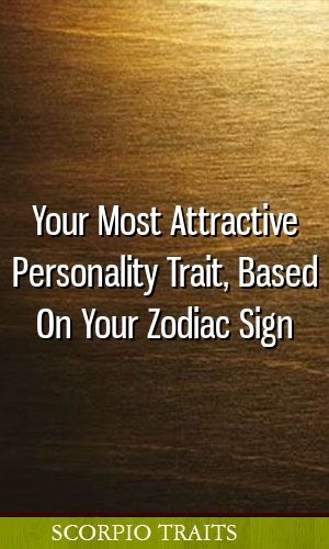 Your Most Attractive Personality Trait, Based On Your Zodiac